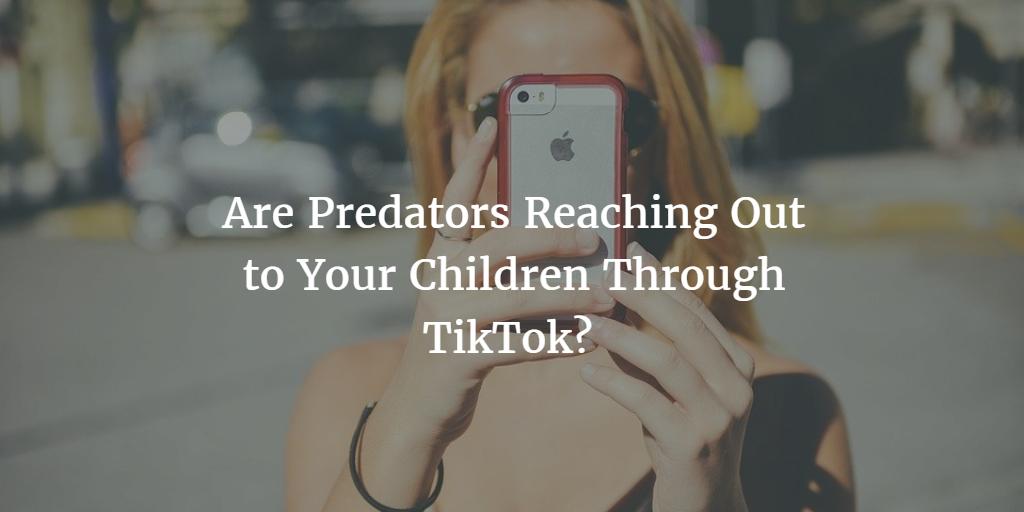 Predators, Pedaphiles, TikTok